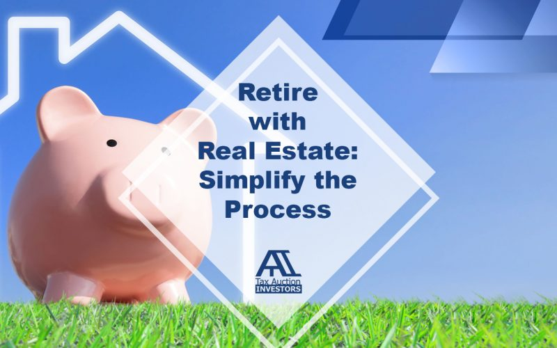 Retire with Real Estate: Simplify the Process with These Steps!