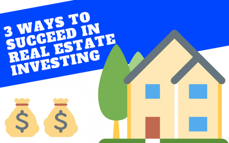 3 Ways To Succeed With Real Estate Investing In 2018